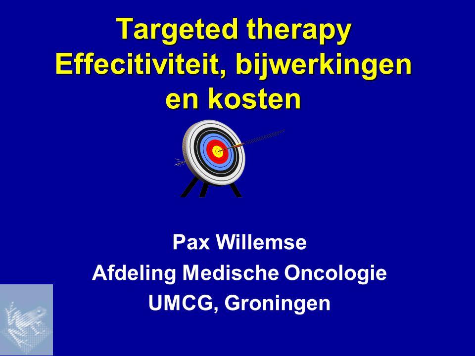 Targeted therapy Effecitiviteit, bijwerkingen en kosten Pax Willemse Afdeling Medische Oncologie UMCG, Groningen