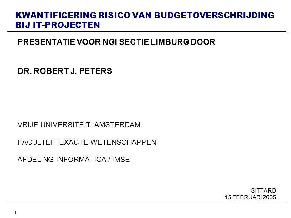 1 KWANTIFICERING RISICO VAN BUDGETOVERSCHRIJDING BIJ IT-PROJECTEN PRESENTATIE VOOR NGI SECTIE LIMBURG DOOR DR.