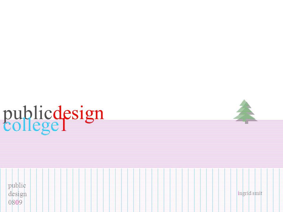 public design 0809 ingrid smit publicdesign college1