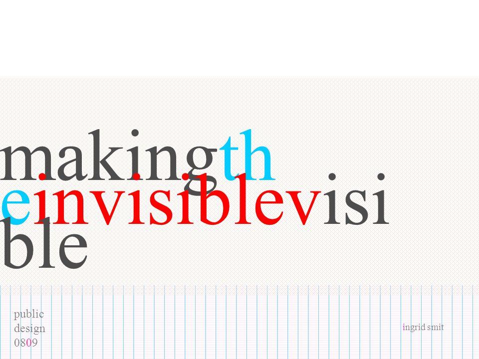 public design 0809 ingrid smit makingth einvisiblevisi ble