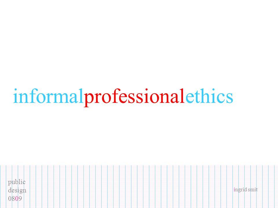 public design 0809 ingrid smit informalprofessionalethics