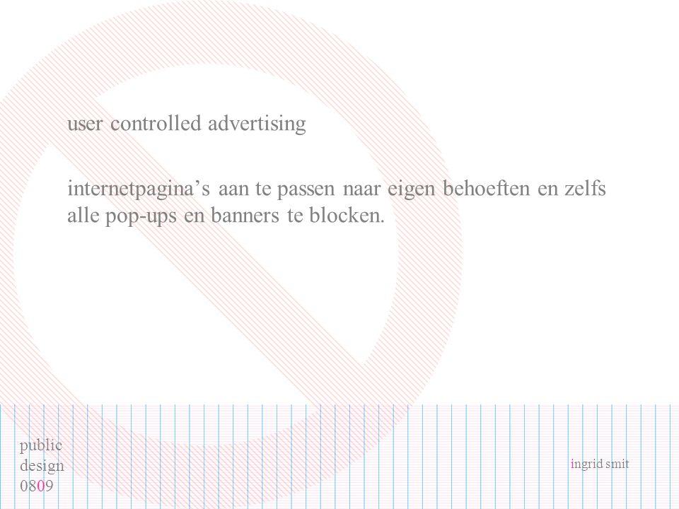 public design 0809 ingrid smit user controlled advertising internetpagina's aan te passen naar eigen behoeften en zelfs alle pop-ups en banners te blo