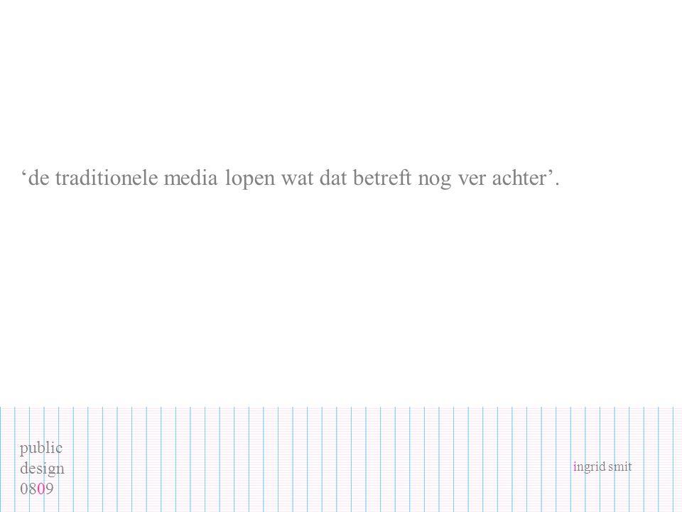 public design 0809 ingrid smit 'de traditionele media lopen wat dat betreft nog ver achter'.