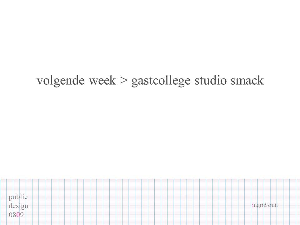 public design 0809 ingrid smit volgende week > gastcollege studio smack