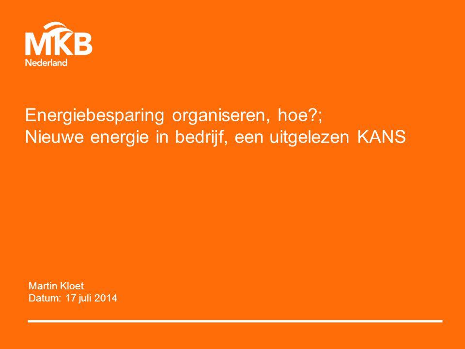 Energiebesparing organiseren, hoe ; Nieuwe energie in bedrijf, een uitgelezen KANS Martin Kloet Datum: 17 juli 2014