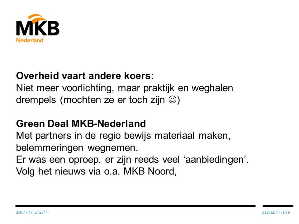 Overheid vaart andere koers: Niet meer voorlichting, maar praktijk en weghalen drempels (mochten ze er toch zijn ) Green Deal MKB-Nederland Met partners in de regio bewijs materiaal maken, belemmeringen wegnemen.