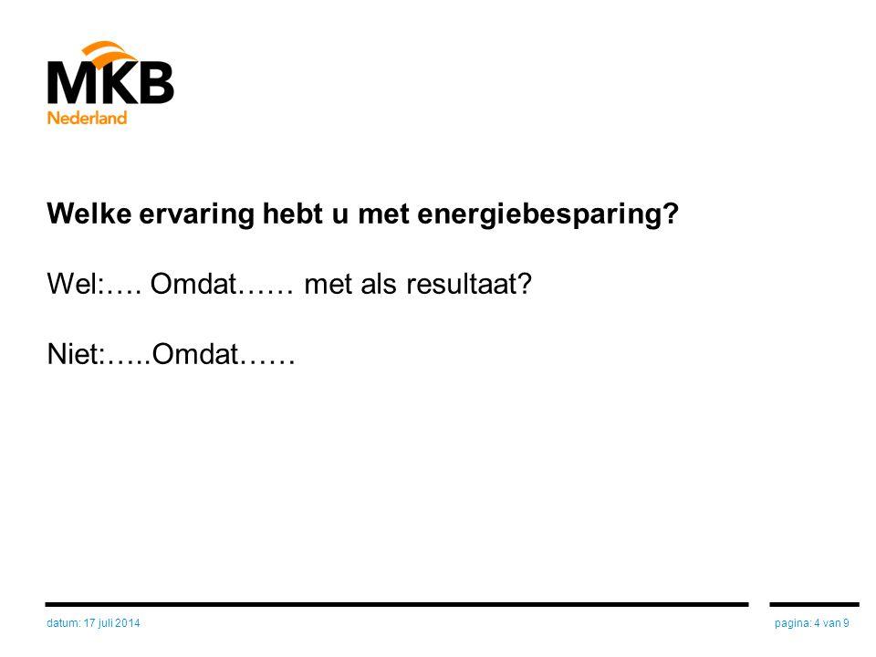 Welke ervaring hebt u met energiebesparing? Wel:…. Omdat…… met als resultaat? Niet:…..Omdat…… pagina: 4 van 9datum: 17 juli 2014