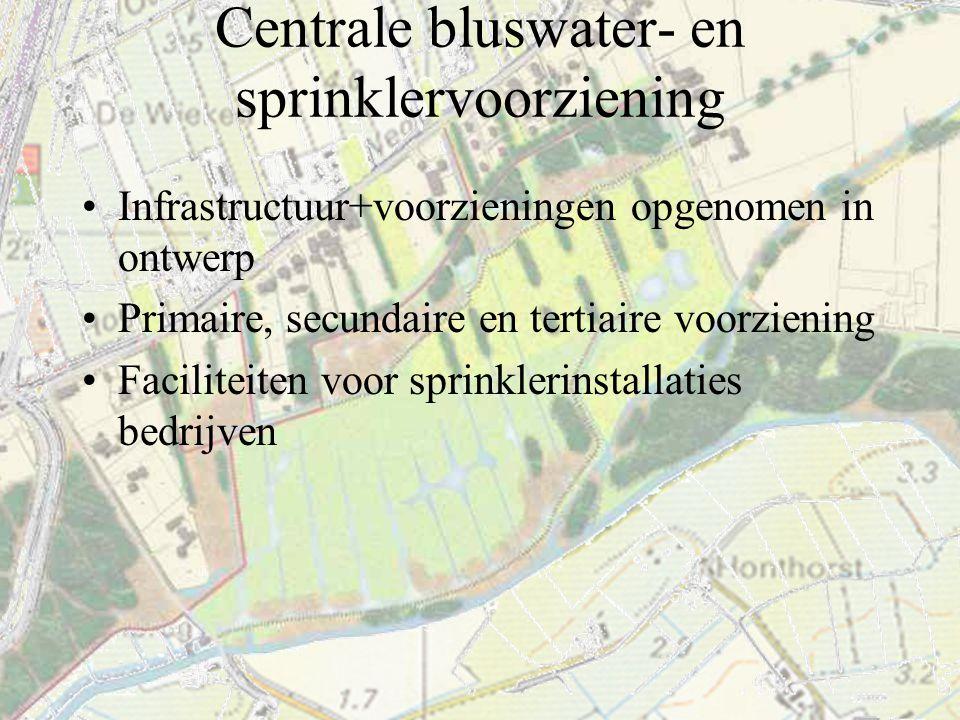 Centrale bluswater- en sprinklervoorziening Infrastructuur+voorzieningen opgenomen in ontwerp Primaire, secundaire en tertiaire voorziening Faciliteit