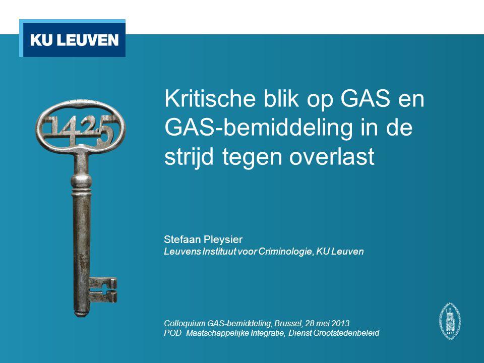 Kritische blik op GAS en GAS-bemiddeling in de strijd tegen overlast Stefaan Pleysier Leuvens Instituut voor Criminologie, KU Leuven Colloquium GAS-be