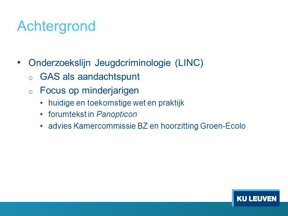 Achtergrond Onderzoekslijn Jeugdcriminologie (LINC) o GAS als aandachtspunt o Focus op minderjarigen huidige en toekomstige wet en praktijk forumtekst