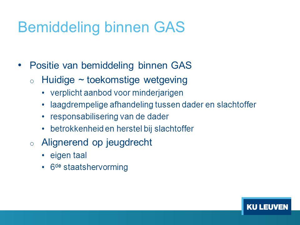 Bemiddeling binnen GAS Positie van bemiddeling binnen GAS o Huidige ~ toekomstige wetgeving verplicht aanbod voor minderjarigen laagdrempelige afhande