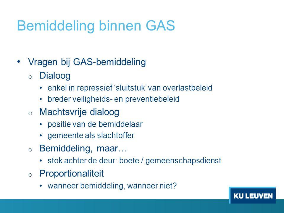 Bemiddeling binnen GAS Vragen bij GAS-bemiddeling o Dialoog enkel in repressief 'sluitstuk' van overlastbeleid breder veiligheids- en preventiebeleid