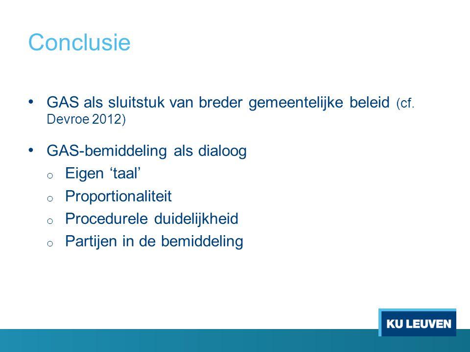 Conclusie GAS als sluitstuk van breder gemeentelijke beleid (cf. Devroe 2012) GAS-bemiddeling als dialoog o Eigen 'taal' o Proportionaliteit o Procedu