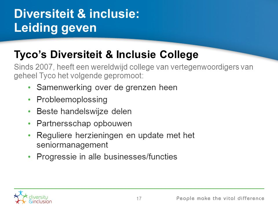 17 Diversiteit & inclusie: Leiding geven Tyco's Diversiteit & Inclusie College Sinds 2007, heeft een wereldwijd college van vertegenwoordigers van geh