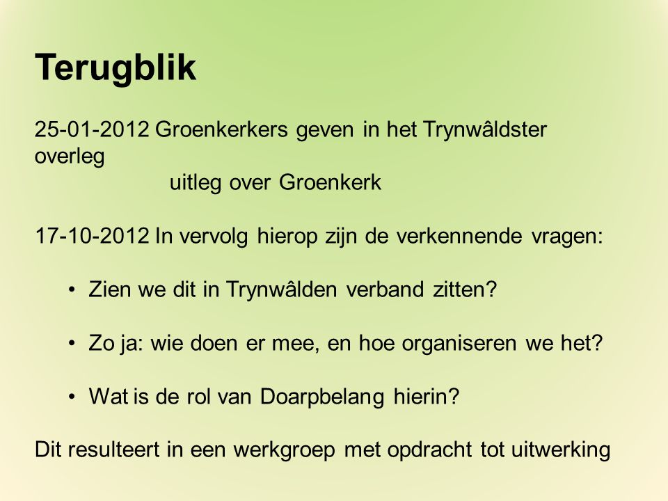 Terugblik 25-01-2012 Groenkerkers geven in het Trynwâldster overleg uitleg over Groenkerk 17-10-2012 In vervolg hierop zijn de verkennende vragen: Zien we dit in Trynwâlden verband zitten.