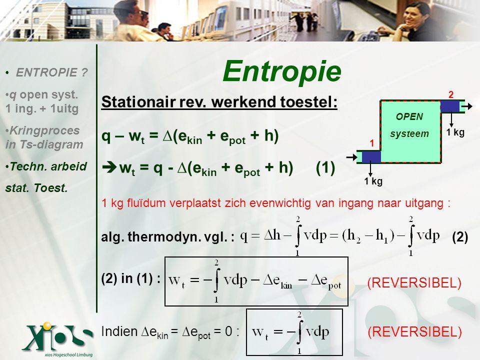 Stationair rev. werkend toestel: q – w t = ∆(e kin + e pot + h)  w t = q - ∆(e kin + e pot + h) (1) 1 kg fluïdum verplaatst zich evenwichtig van inga