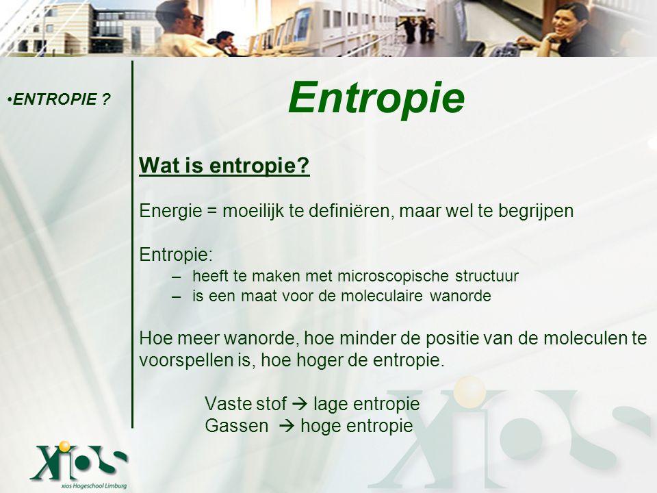 Wat is entropie? Energie = moeilijk te definiëren, maar wel te begrijpen Entropie: –heeft te maken met microscopische structuur –is een maat voor de m