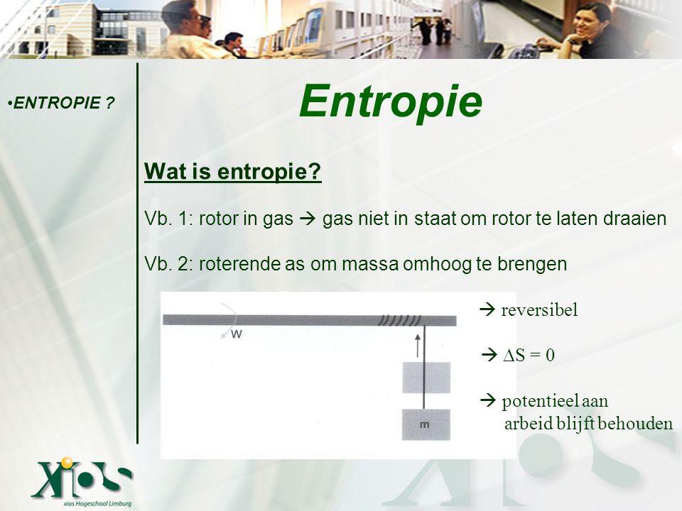 Wat is entropie? Vb. 1: rotor in gas  gas niet in staat om rotor te laten draaien Vb. 2: roterende as om massa omhoog te brengen  reversibel  ∆S =