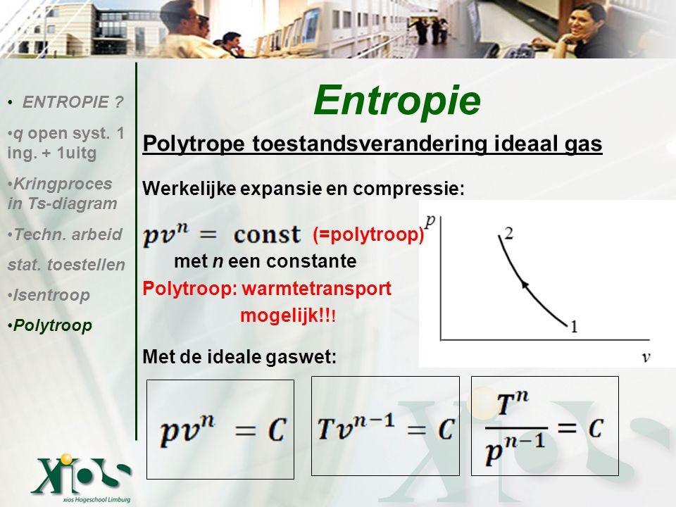 Polytrope toestandsverandering ideaal gas Werkelijke expansie en compressie: (=polytroop) met n een constante Polytroop: warmtetransport mogelijk!! !