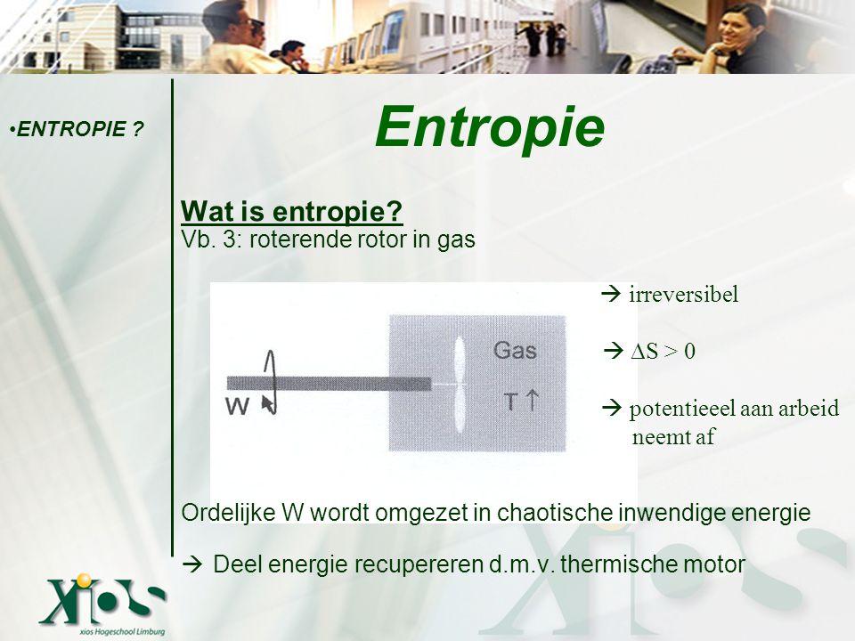 Wat is entropie? Vb. 3: roterende rotor in gas  irreversibel  ∆S > 0  potentieeel aan arbeid neemt af Ordelijke W wordt omgezet in chaotische inwen