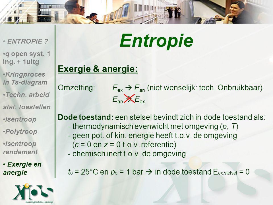 Exergie & anergie: Omzetting: E ex  E an (niet wenselijk: tech. Onbruikbaar) E an  E ex Dode toestand: een stelsel bevindt zich in dode toestand als