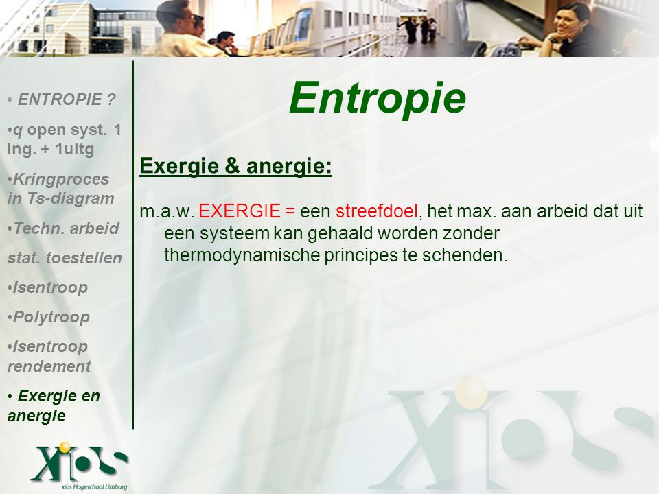 Exergie & anergie: m.a.w. EXERGIE = een streefdoel, het max. aan arbeid dat uit een systeem kan gehaald worden zonder thermodynamische principes te sc