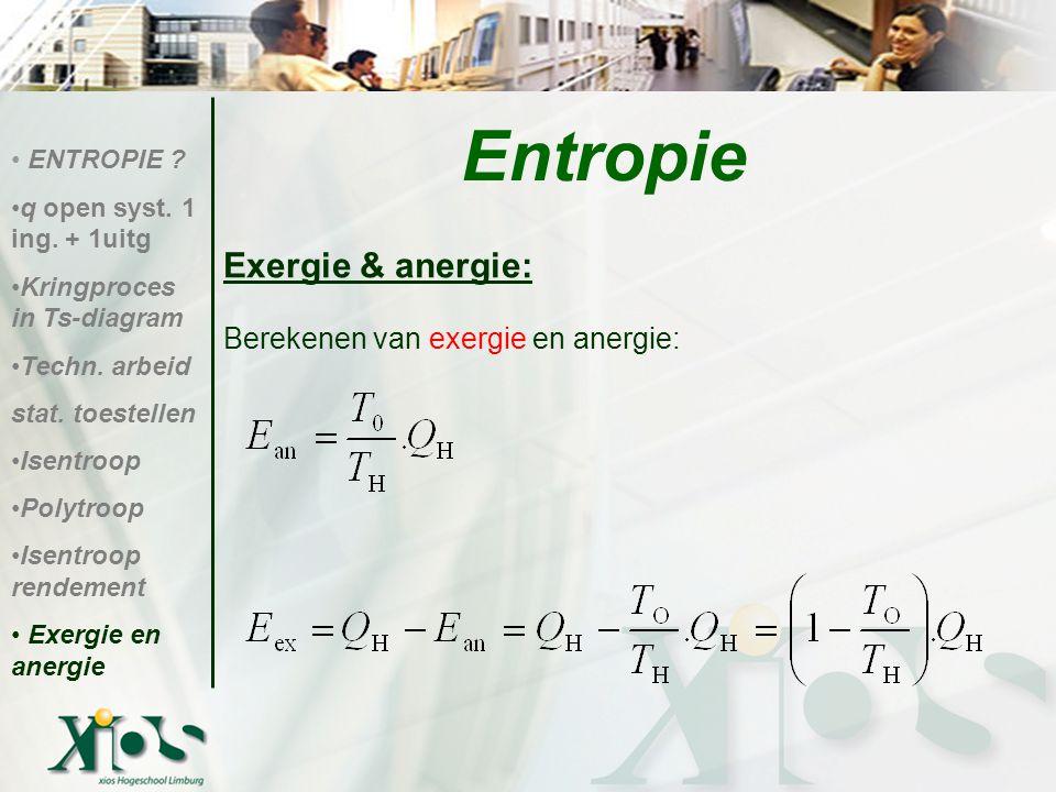 Exergie & anergie: Berekenen van exergie en anergie: Entropie ENTROPIE ? q open syst. 1 ing. + 1uitg Kringproces in Ts-diagram Techn. arbeid stat. toe