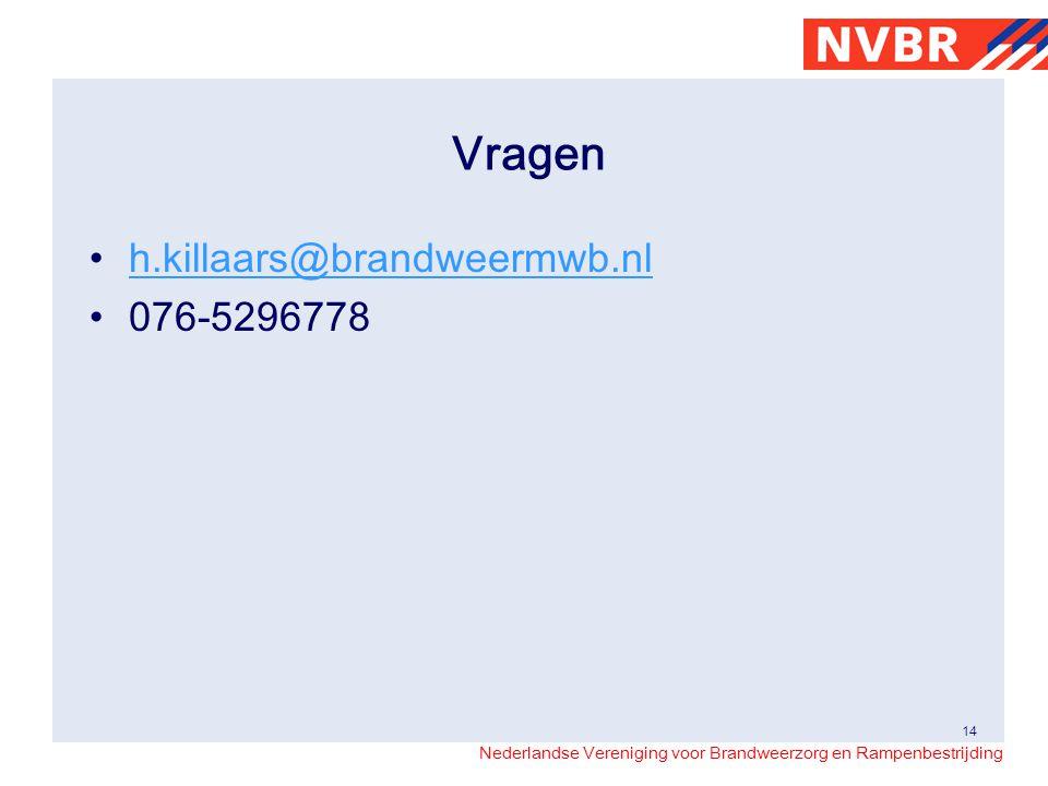 Nederlandse Vereniging voor Brandweerzorg en Rampenbestrijding Vragen h.killaars@brandweermwb.nl 076-5296778 14