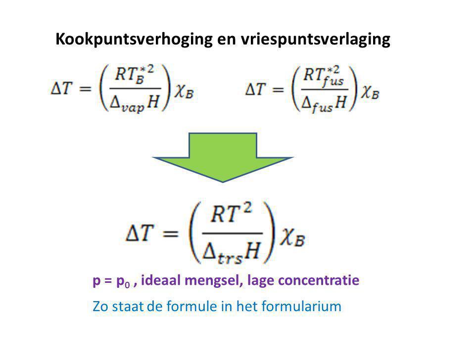 Kookpuntsverhoging en vriespuntsverlaging Zo staat de formule in het formularium p = p 0, ideaal mengsel, lage concentratie