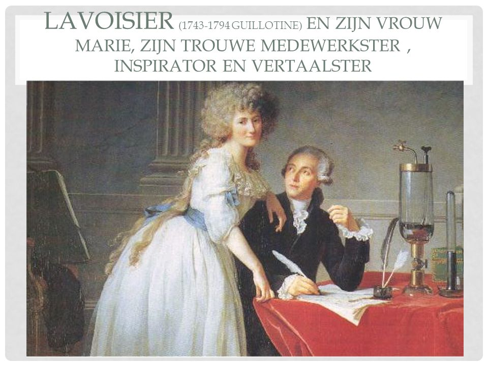 LAVOISIER (1743-1794 GUILLOTINE) EN ZIJN VROUW MARIE, ZIJN TROUWE MEDEWERKSTER, INSPIRATOR EN VERTAALSTER