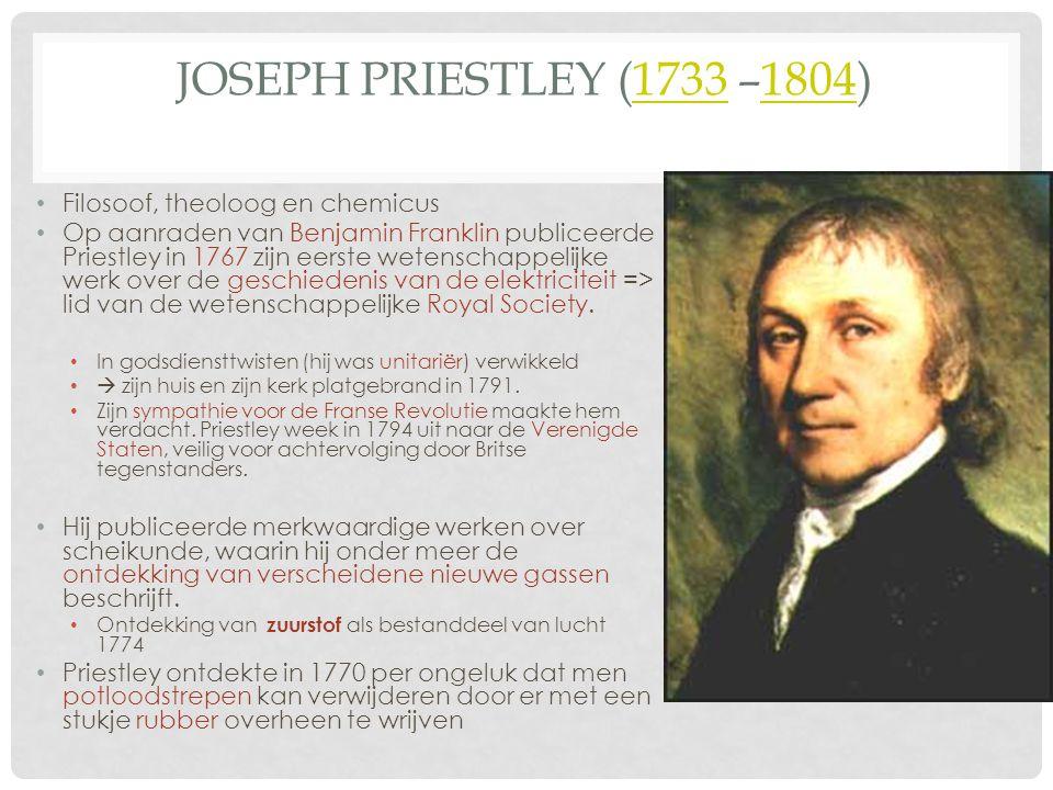 JOSEPH PRIESTLEY (1733 –1804)17331804 Filosoof, theoloog en chemicus Op aanraden van Benjamin Franklin publiceerde Priestley in 1767 zijn eerste weten