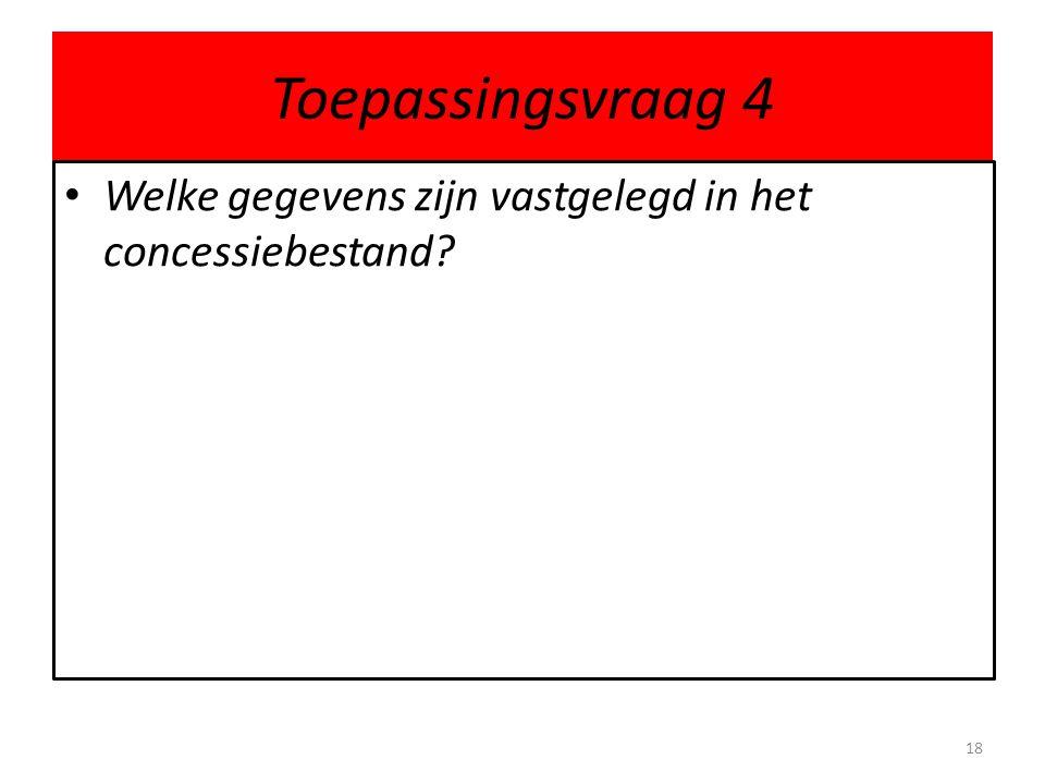 Toepassingsvraag 4 Welke gegevens zijn vastgelegd in het concessiebestand? 18