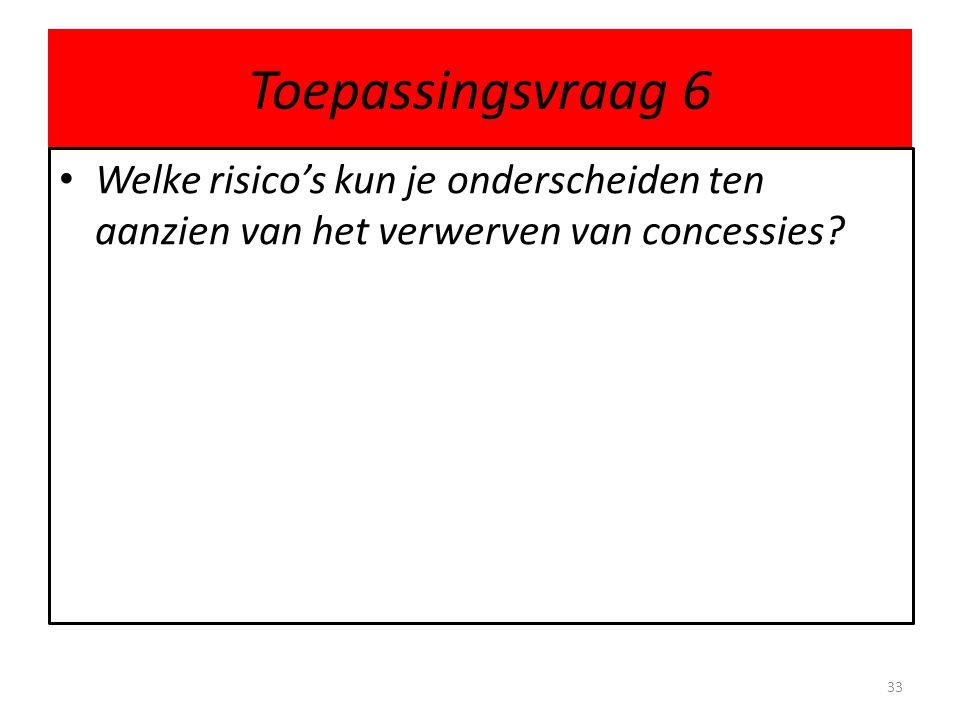 Toepassingsvraag 6 Welke risico's kun je onderscheiden ten aanzien van het verwerven van concessies? 33