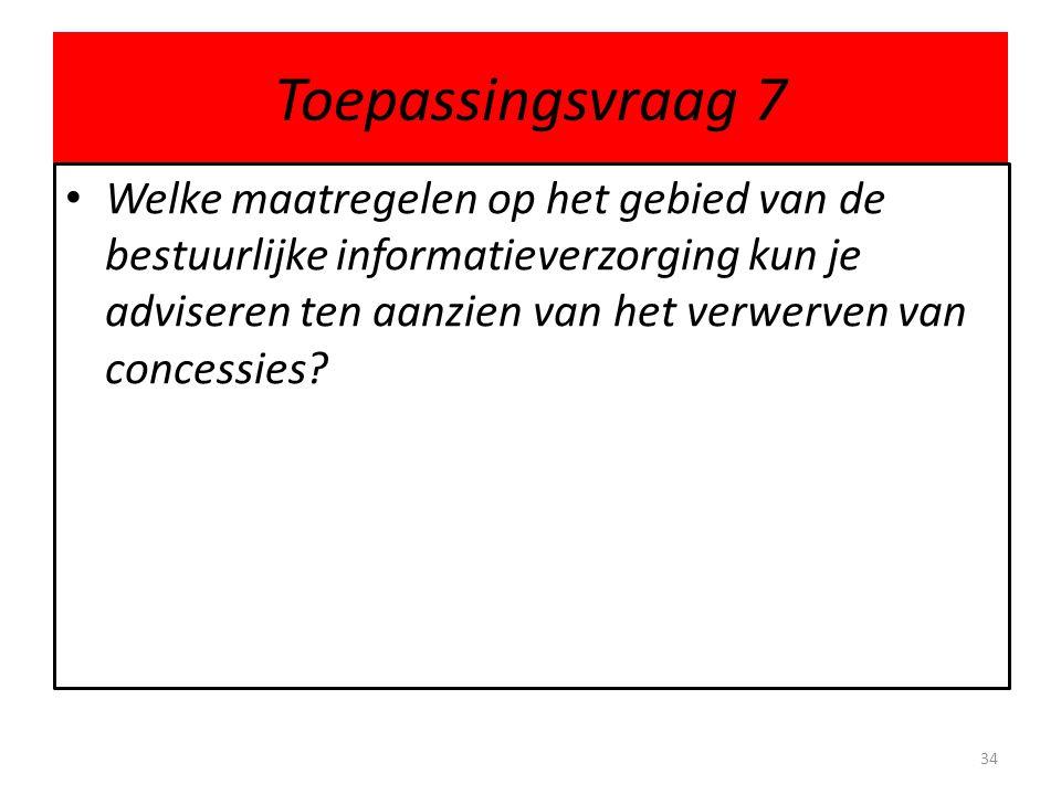 Toepassingsvraag 7 Welke maatregelen op het gebied van de bestuurlijke informatieverzorging kun je adviseren ten aanzien van het verwerven van concess