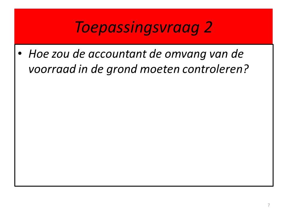 Toepassingsvraag 2 Hoe zou de accountant de omvang van de voorraad in de grond moeten controleren? 7