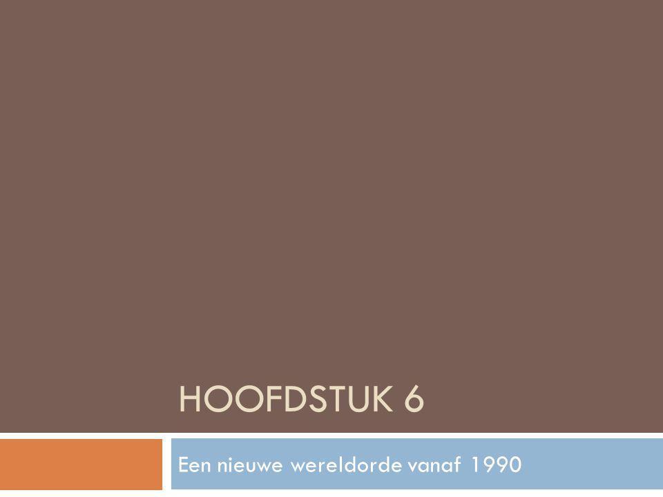 HOOFDSTUK 6 Een nieuwe wereldorde vanaf 1990