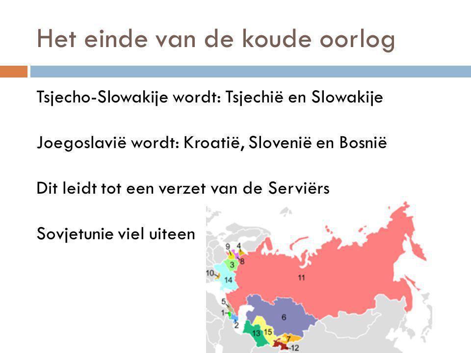 Het einde van de koude oorlog Tsjecho-Slowakije wordt: Tsjechië en Slowakije Joegoslavië wordt: Kroatië, Slovenië en Bosnië Dit leidt tot een verzet van de Serviërs Sovjetunie viel uiteen