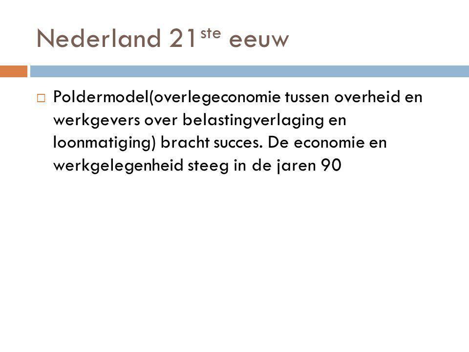 Nederland 21 ste eeuw  Poldermodel(overlegeconomie tussen overheid en werkgevers over belastingverlaging en loonmatiging) bracht succes.