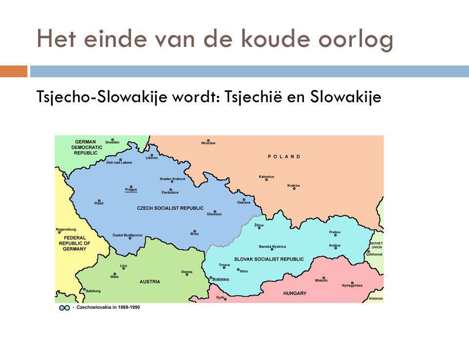 Het einde van de koude oorlog Tsjecho-Slowakije wordt: Tsjechië en Slowakije