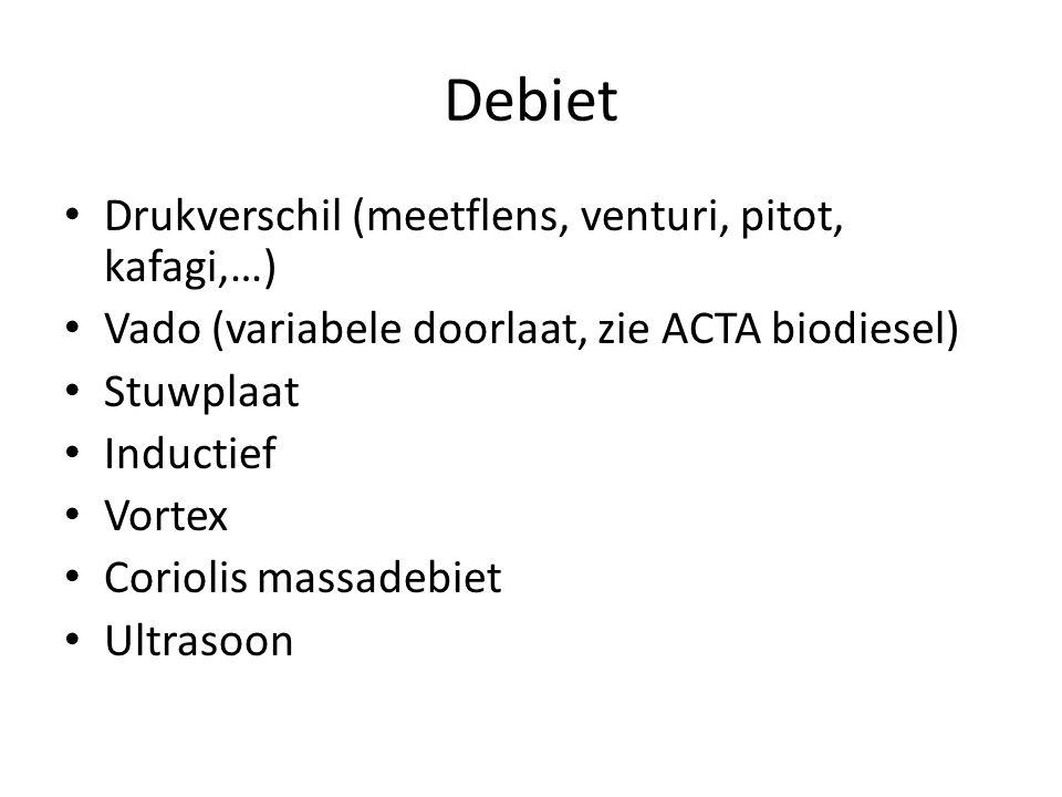 Debiet Drukverschil (meetflens, venturi, pitot, kafagi,…) Vado (variabele doorlaat, zie ACTA biodiesel) Stuwplaat Inductief Vortex Coriolis massadebie