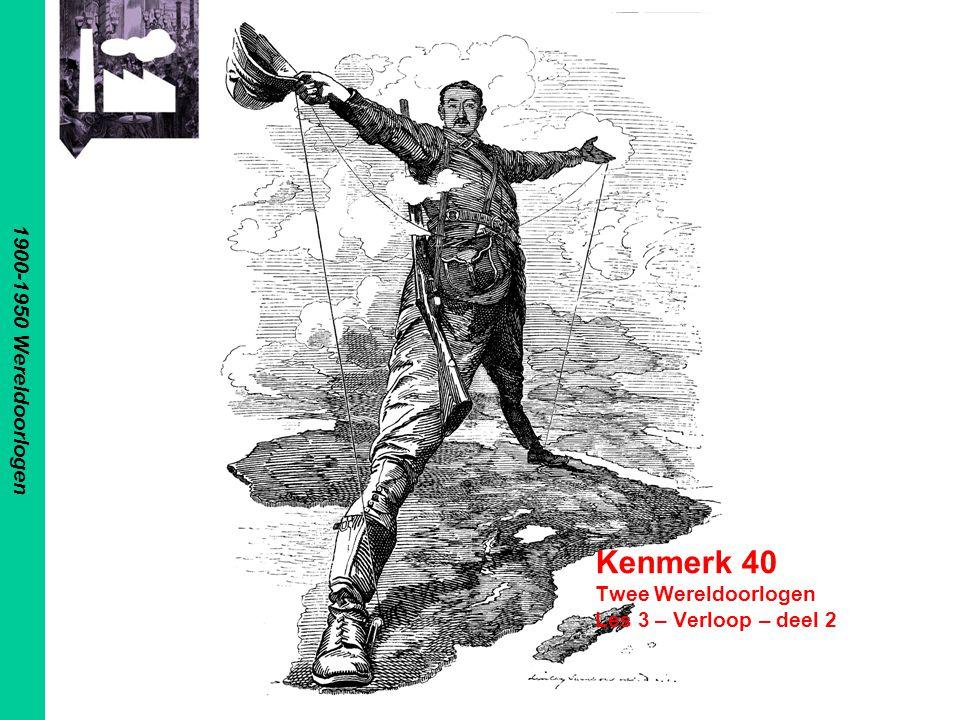 1900-1950 Wereldoorlogen Kenmerk 40 Twee Wereldoorlogen Les 3 – Verloop – deel 2