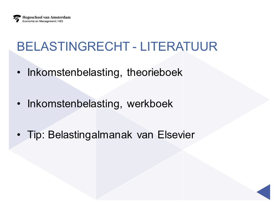 BELASTINGRECHT - LITERATUUR Inkomstenbelasting, theorieboek Inkomstenbelasting, werkboek Tip: Belastingalmanak van Elsevier