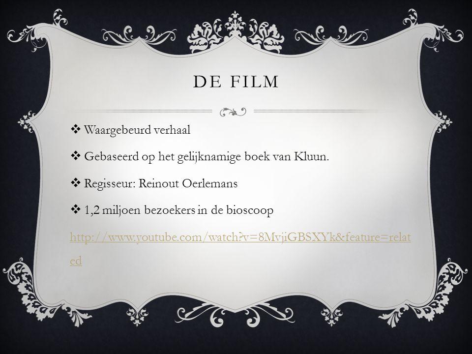 DE FILM  Waargebeurd verhaal  Gebaseerd op het gelijknamige boek van Kluun.