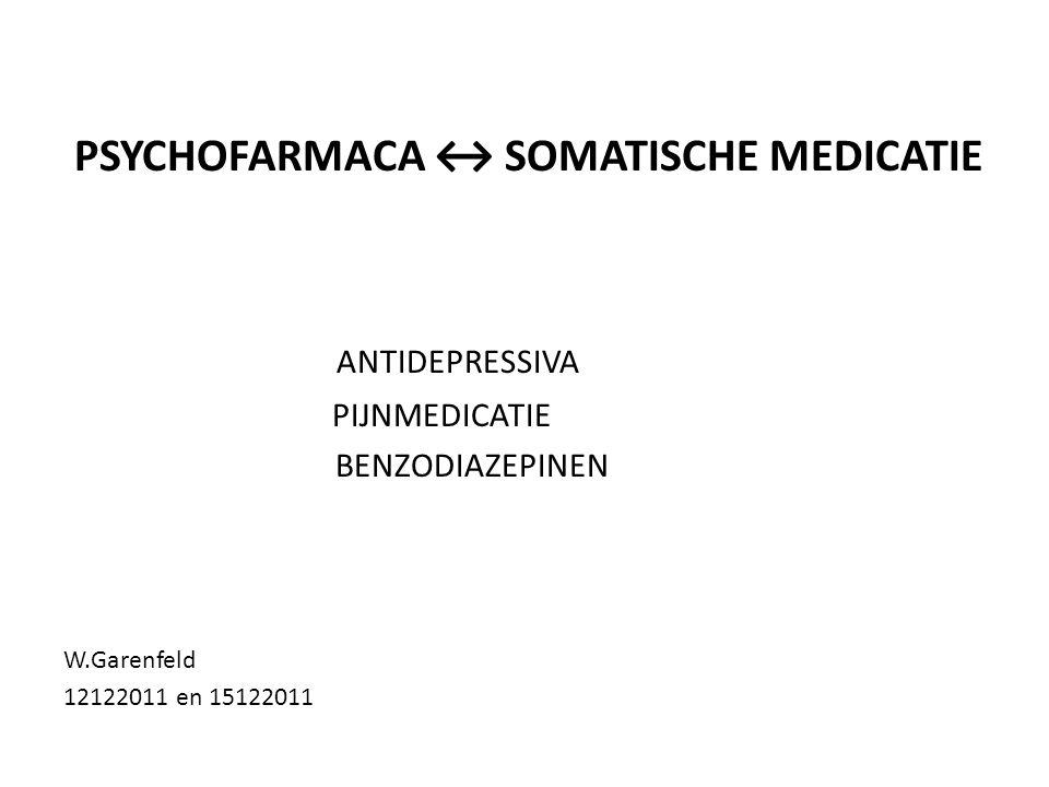 PSYCHOFARMACA ↔ SOMATISCHE MEDICATIE ANTIDEPRESSIVA PIJNMEDICATIE BENZODIAZEPINEN W.Garenfeld 12122011 en 15122011