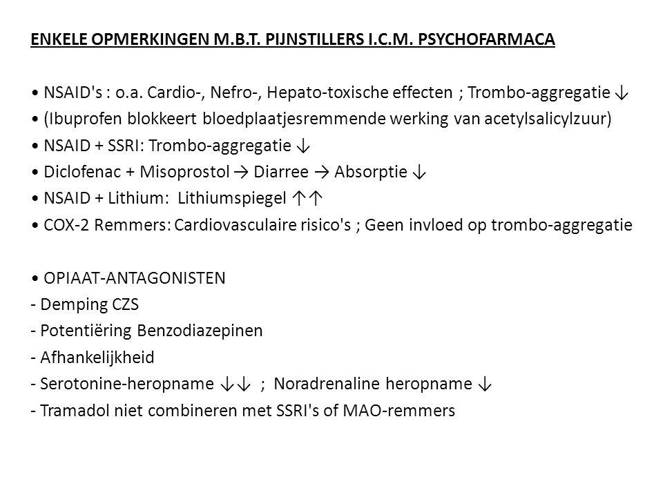 ENKELE OPMERKINGEN M.B.T. PIJNSTILLERS I.C.M. PSYCHOFARMACA NSAID's : o.a. Cardio-, Nefro-, Hepato-toxische effecten ; Trombo-aggregatie ↓ (Ibuprofen