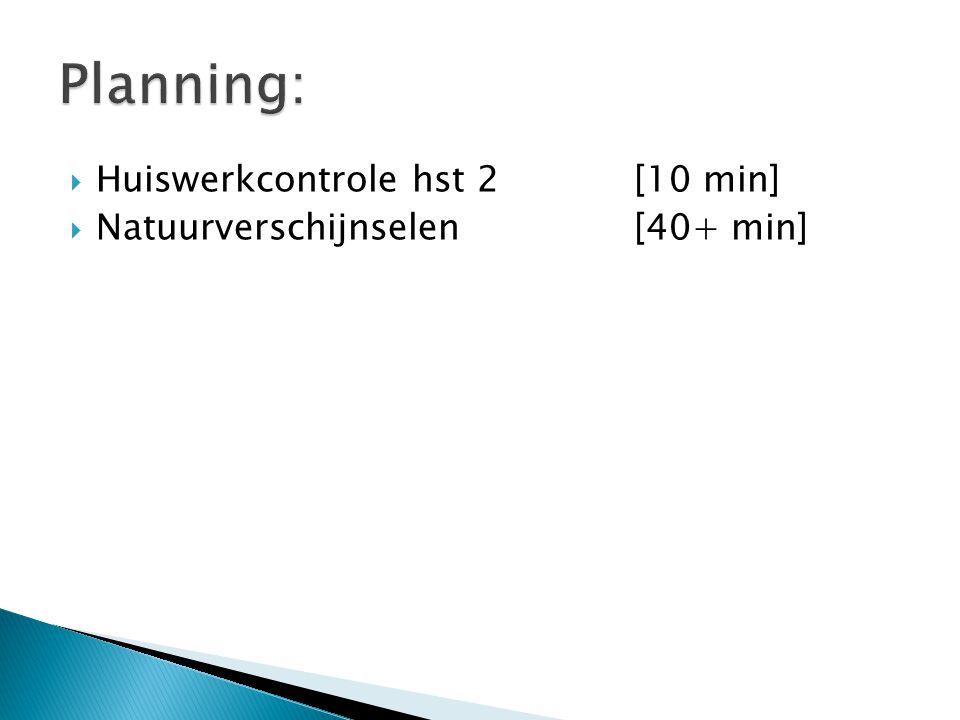  Huiswerkcontrole hst 2[10 min]  Natuurverschijnselen[40+ min]