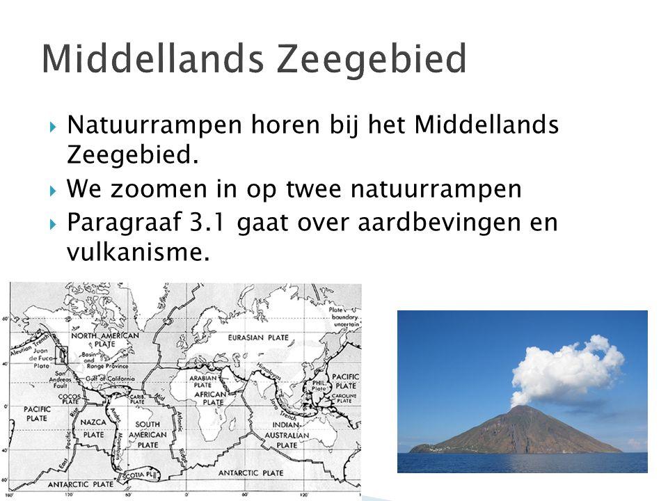 Natuurrampen horen bij het Middellands Zeegebied.  We zoomen in op twee natuurrampen  Paragraaf 3.1 gaat over aardbevingen en vulkanisme.