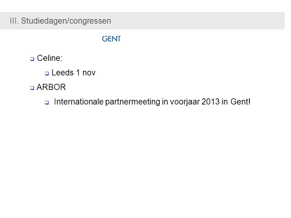  Celine:  Leeds 1 nov  ARBOR  Internationale partnermeeting in voorjaar 2013 in Gent.