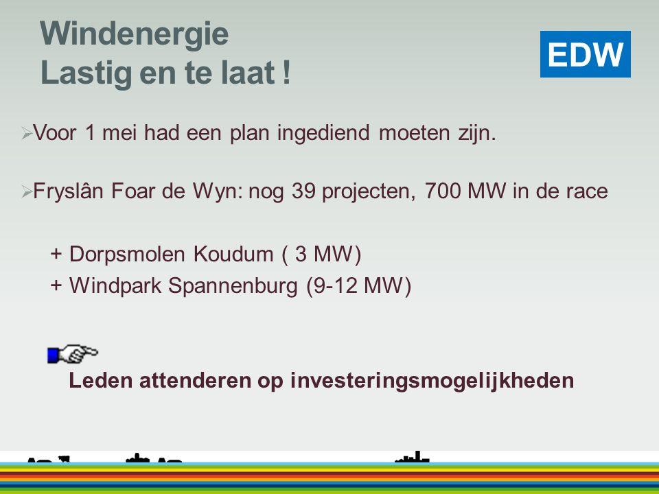 EDW Windenergie Lastig en te laat !  Voor 1 mei had een plan ingediend moeten zijn.  Fryslân Foar de Wyn: nog 39 projecten, 700 MW in de race + Dorp