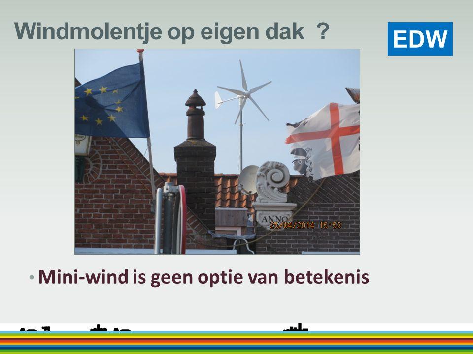 EDW Windmolentje op eigen dak ? Mini-wind is geen optie van betekenis